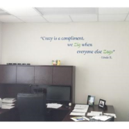 Crazy is complement, we zig when everyone zags Wall Decal