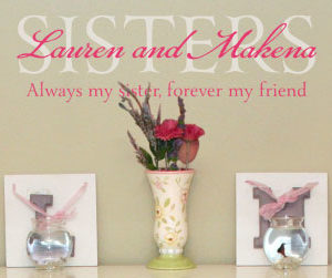 Lauren and Makena - Sisters. Always my sister, forever my friend. Wall Decal