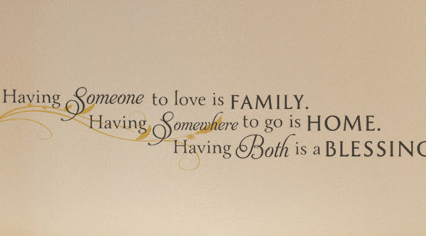 Having someone to love is family. Having someone to go Wall Decal