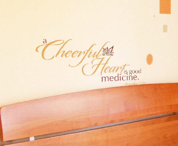 A cheerful heart is good medicine. Proverbs 17:22 Wall Decal