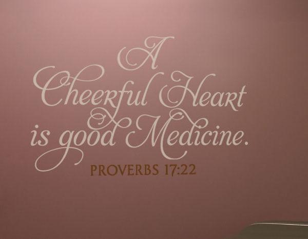 A cheerful heart is good medicine. Proverbs 17:22 Wall Decal