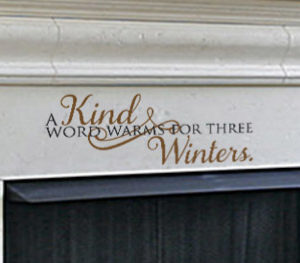 A kind word warms for three winters. Wall Decal