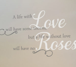 A life with love will have some thorns Wall Decal