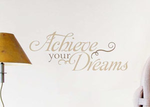 Achieve your dreams Wall Decal