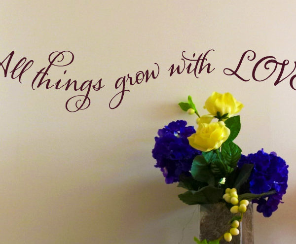All things grow with love Wall Decal