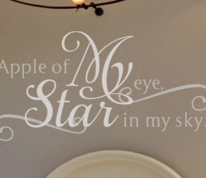 Apple of my eye, star in my sky. Wall Decal