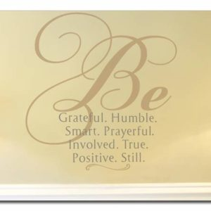 Be Grateful. Humble. Smart. Prayerful. Involved. True. Positive. Still. Wall Decal