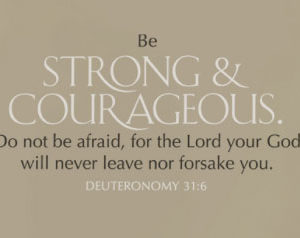 Be strong and courageous. Do not be afraid Wall Decal