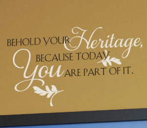 Behold your heritage, because today you are part of it. Wall Decal