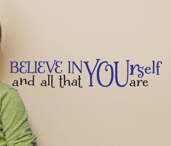 Believe in yourself and all that you are Wall Decal