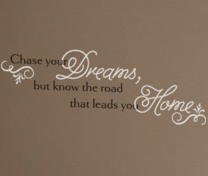 Chase your dreams, but know the road that leads you Wall Decal