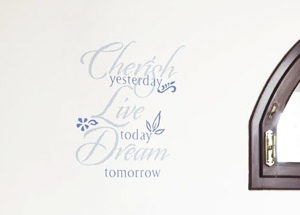 Cherish yesterday, live today, dream tomorrow Wall Decal