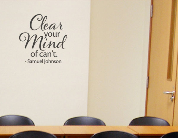 Clear your mind of can't. - Samuel Johnson Wall Decal