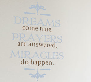 Dreams come true, prayers are answered, miracles do happen. Wall Decal
