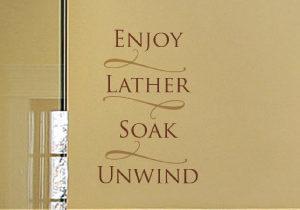 Enjoy, lather, soak, unwind Wall Decal