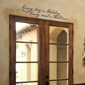 Every day a holiday, every meal a feast. Wall Decal