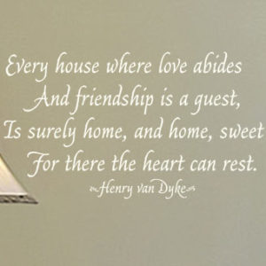 Every house where love abides and friendship is a guest Wall Decal
