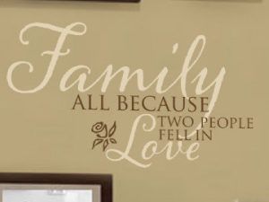 Family, all because two people fell in love Wall Decal