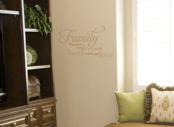 Family, the ones you live with, laugh with and love Wall Decal