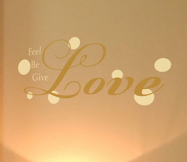 Feel love, be love, give love. Wall Decal