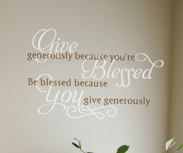 Give generously because you're blessed. Be blessed because you give Wall Decal