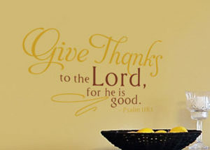 Give thanks to the Lord, for he is good. Wall Decal
