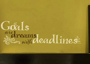 Goals are dreams with deadlines... Wall Decal
