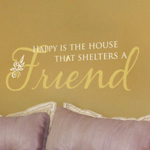 Happy is the house that shelters a friend Wall Decal