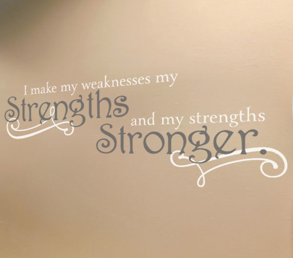 I make my weaknesses my strengths and my strengths stronger. Wall Decal