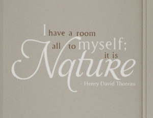 I Have A Room All To Myself; It Is Nature Wall Decal
