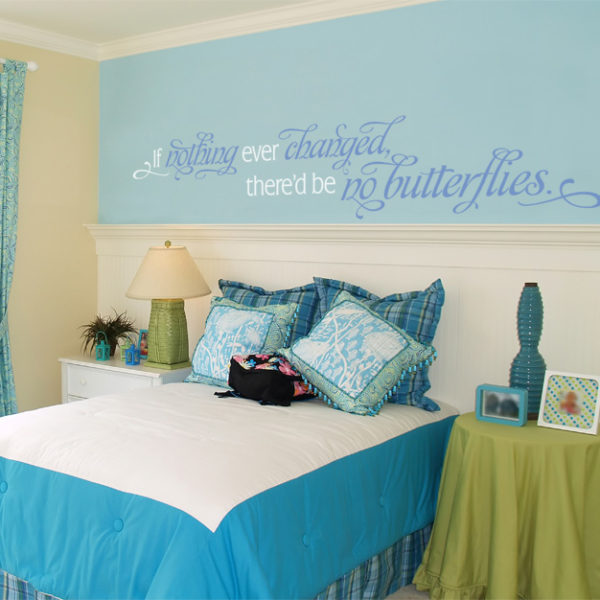 If nothing ever changed, there'd be no butterflies. Wall Decal