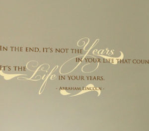 In the end, it's not the years in your life Wall Decal