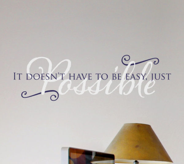 It doesn't have to be easy, just possible Wall Decal