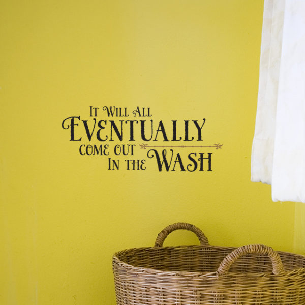 It will all eventually come out in the wash Wall Decal