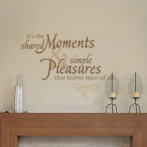 It's the shared moments and simple pleasures that matter most Wall Decal
