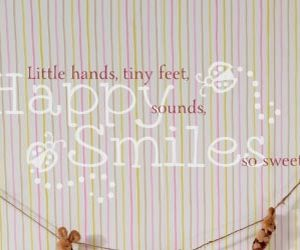 Little Hands, Tiny Feet, Happy Sounds, Smiles so sweet... Wall Decal