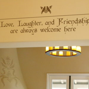 Love, Laughter, and Friendship are Always Welcome Here Wall Decal
