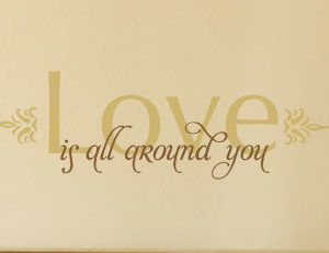 Love is All Around You Wall Decal