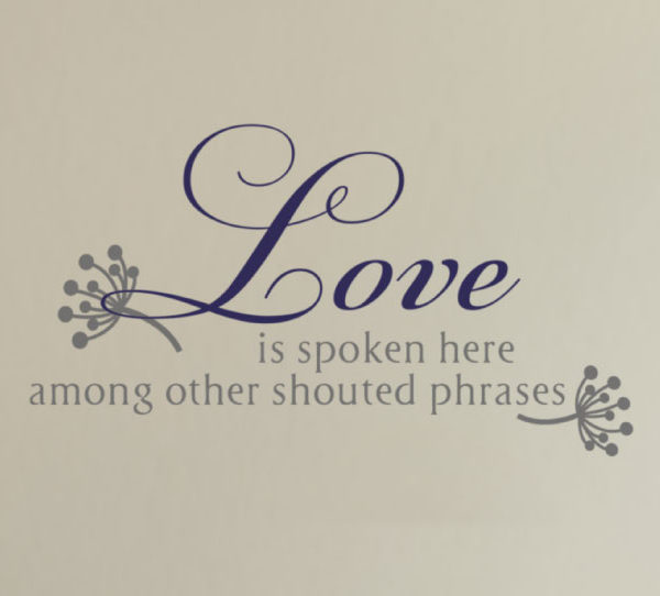 Love is Spoken Here Among Other Shouted Phrases Wall Decal