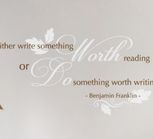 Either Write Something Worth Reading or Do Something Worth Writing. Wall Decal