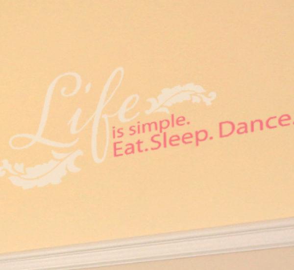 Life is Simple. Eat. Sleep. Dance. Wall Decal