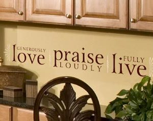 Love Generously Praise Loudly Live Fully Wall Decal