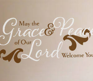 May the Grace and Peace of Our Lord Welcome You Wall Decal
