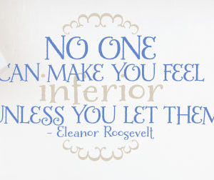 No One Can Make You Feel Inferior Wall Decal