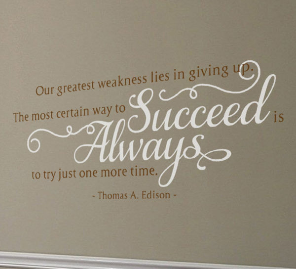 Our Greatest Weakness Lies in Giving Up. The Most Certain Wall Decal