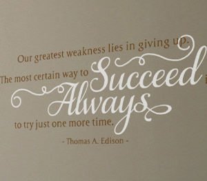 Our Greatest Weakness Lies in Giving Up Wall Decal