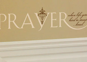Prayer - When Life Get Too Hard to Stand ...Kneel Wall Decal