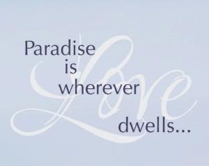 Paradise is Wherever Love Dwells... Wall Decal