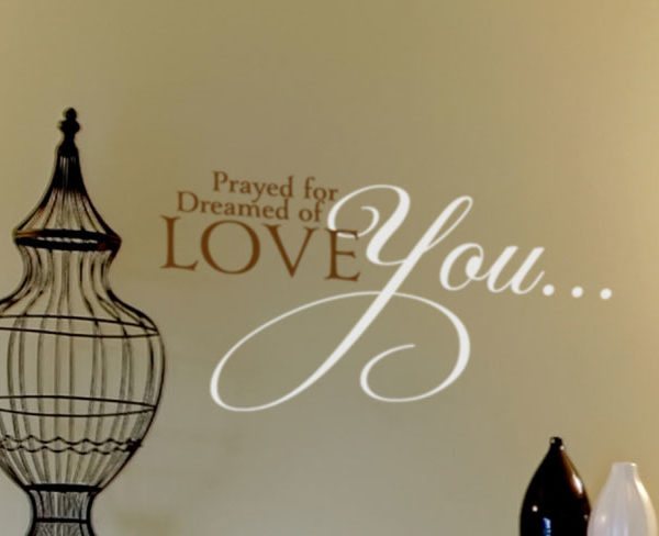 Prayed for You. Dreamed of You. Love You... Wall Decal