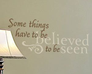 Some Things Have to Be Believed to Be Seen Wall Decal